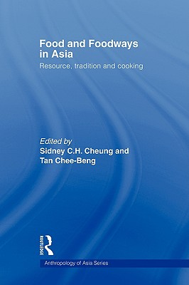 Food and Foodways in Asia By Cheung, Sidney C. H. (EDT)/ Chee-Bang, Tan (EDT)